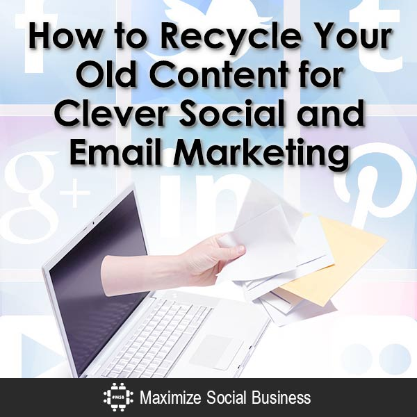 How to Recycle Your Old Content for Clever Social and Email Marketing Email Marketing  How-to-Recycle-Your-Old-Content-for-Clever-Social-and-Email-Marketing-V1