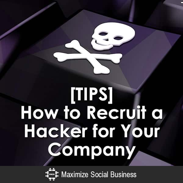 [TIPS] How to Recruit a Hacker for Your Company Social Recruiting  TIPS-How-to-Recruit-a-Hacker-for-Your-Company-V1