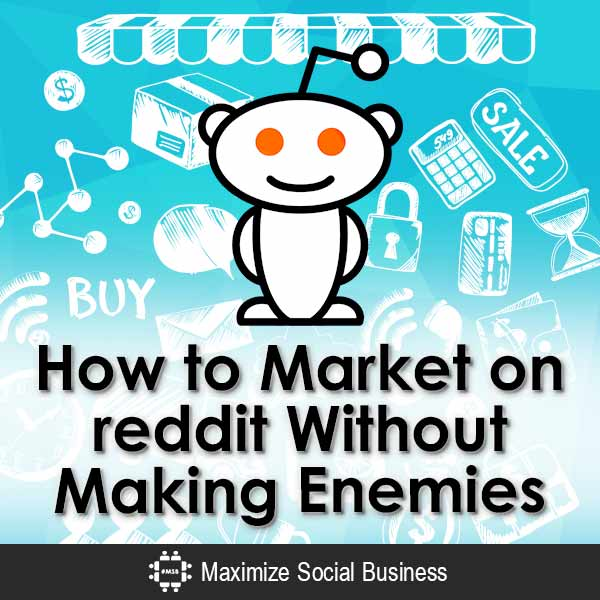How to Market on reddit Without Making Enemies