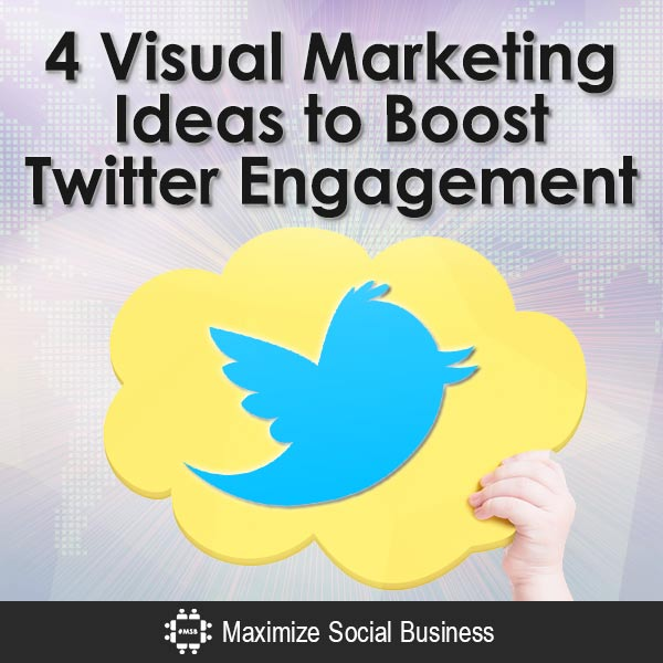 4 Visual Marketing Ideas to Boost Twitter Engagement