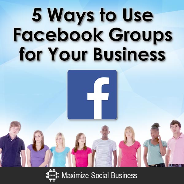 5 Ways to Use Facebook Groups for Your Business