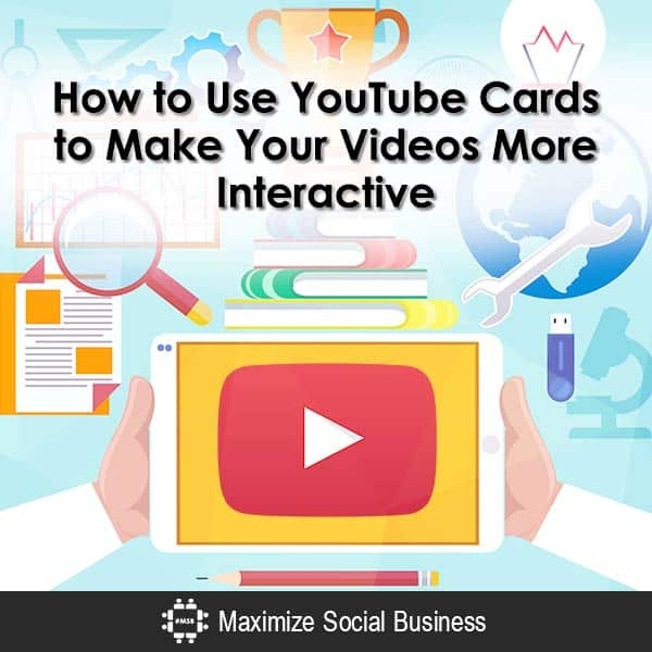 How to Use YouTube Cards to Make Your Videos More Interactive Video  How-to-Use-YouTube-Cards-to-Make-Your-Videos-More-Interactive-600x600-V2