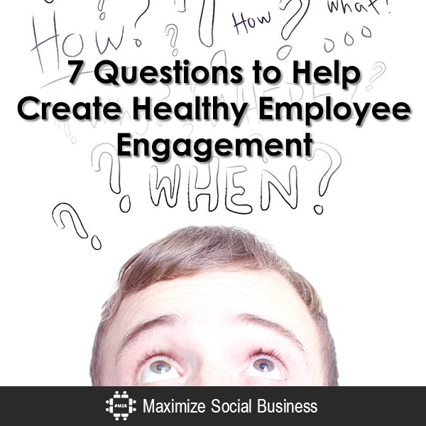 7 Questions to Help Create Healthy Employee Engagement