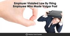 Firing Employee Who Made Vulgar Posts Violated the Law