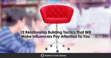 12 Relationship Building Tactics That Get Influencers Attention