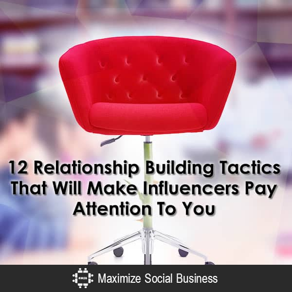 12 Relationship Building Tactics That Get Influencers Attention Blogging  12-Relationship-Building-Tactics-That-Will-Make-Influencers-Pay-Attention-To-You-600x600-V3