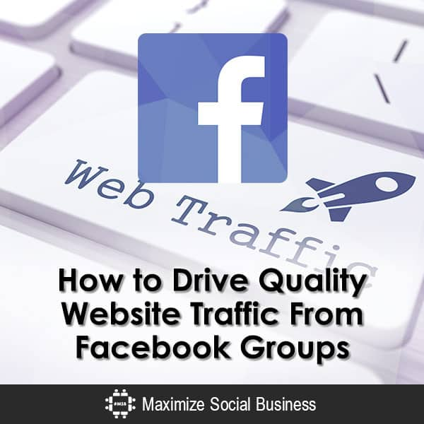 How to Drive Quality Website Traffic From Facebook Groups Social Media Traffic Generation  How-to-Drive-Quality-Website-Traffic-From-Facebook-Groups-600x600-V1