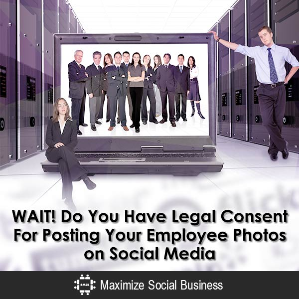 Do You Have Legal Consent to Post Employee Photos on Social Media? Social Media and Employment Law  WAIT-Do-You-Have-Legal-Consent-For-Posting-Your-Employee-Photos-on-Social-Media-600x600-V3