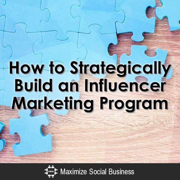 Six Steps to Strategically Building an Influencer Marketing Program