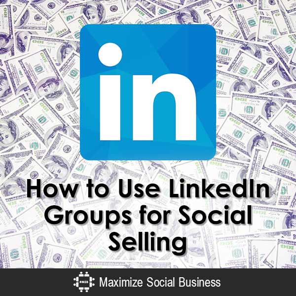 How to Use LinkedIn Groups for Social Selling Social Selling  How-to-Use-LinkedIn-Groups-for-Social-Selling-600x600-V1