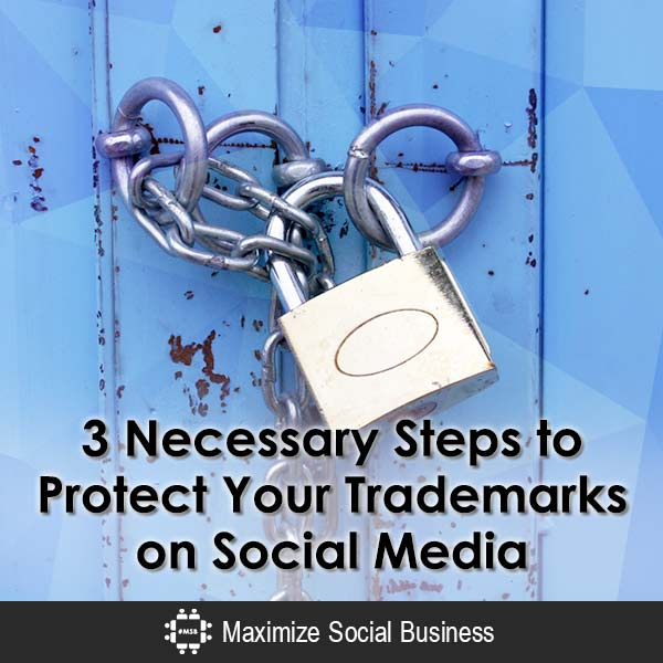 3 Necessary Steps to Protect Your Trademarks on Social Media Social Media and the Law  3-Necessary-Steps-to-Protect-Your-Trademarks-on-Social-Media-600x600-V3