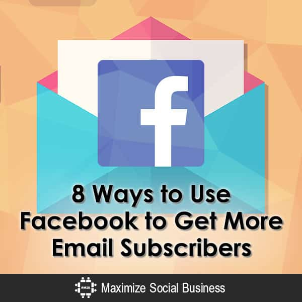 8 Ways to Use Facebook to Get More Email Subscribers