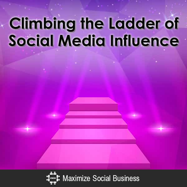 Climbing Up the Ladder of Social Media Influence Social Media Influence  Climbing-the-Ladder-of-Social-Media-Influence-600x600-V2