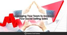 Leveraging Your Team to Increase Your Social Selling Sales