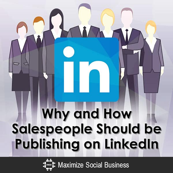 Why and How Salespeople Should be Publishing on LinkedIn Social Selling  Why-and-How-Salespeople-Should-be-Publishing-on-LinkedIn-600x600-V1