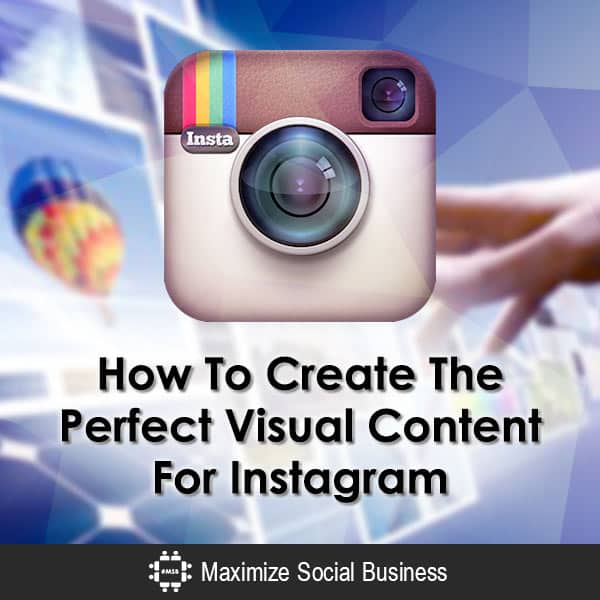 How To Create The Perfect Visual Content For Instagram Infographics  How-To-Create-The-Perfect-Visual-Content-For-Instagram-600x600-V2
