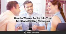 How to Weave Social Into Your Traditional Selling Strategies