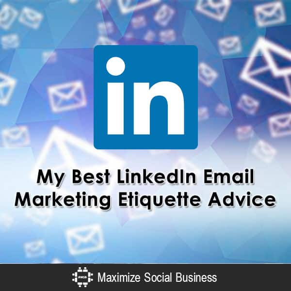My Best LinkedIn Email Marketing Etiquette Recommendations Email Marketing  My-Best-LinkedIn-Email-Marketing-Etiquette-Advice-600x600-V2