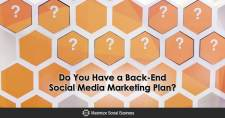 Do You Have a Back-End Social Media Marketing Plan?