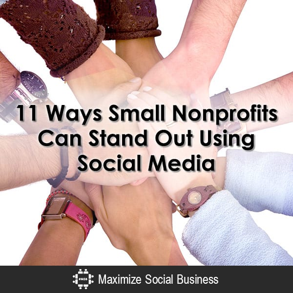 11 Ways Small Nonprofits Can Stand Out Using Social Media Social Media and Nonprofits  11-Ways-Small-Nonprofits-Can-Stand-Out-Using-Social-Media-600x600-V1