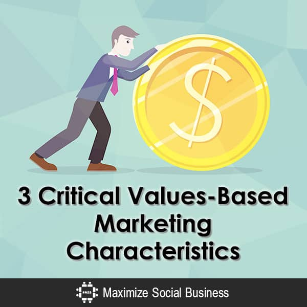 3 Critical Characteristics of Values-Based Marketing