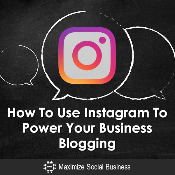 How To Use Instagram To Power Your Business Blogging