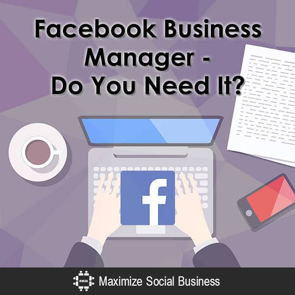 Facebook Business Manager - Do You Need It?