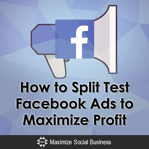 How to Split Test to Lower Facebook Ads Cost