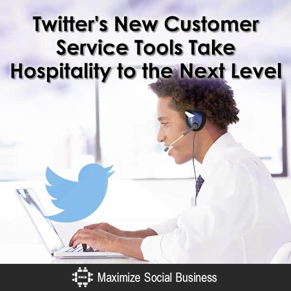 Twitter's New Customer Service Tools Take Hospitality to the Next Level Social Media for Hospitality  Twitters-New-Customer-Service-Tools-Take-Hospitality-to-the-Next-Level-600x600-V2