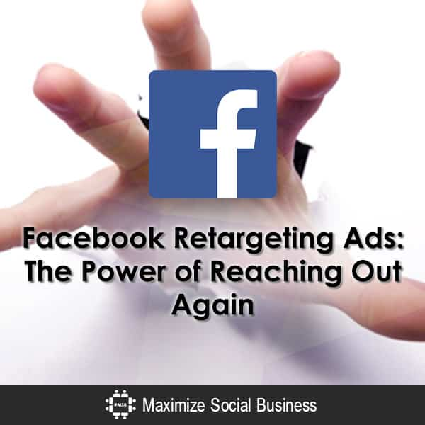 Facebook Retargeting Ads: The Power of Reaching Out Again
