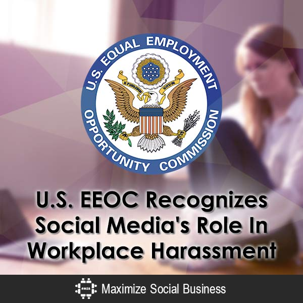U.S. EEOC Recognizes Social Media's Role In Workplace Harassment Social Media and Employment Law  US-EEOC-Recognizes-Social-Medias-Role-In-Workplace-Harassment-600x600-V3