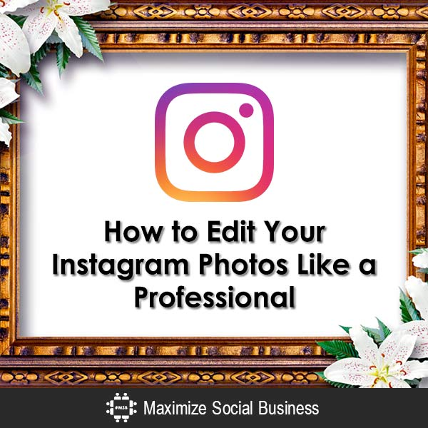 How to Edit Your Instagram Photos Like a Professional