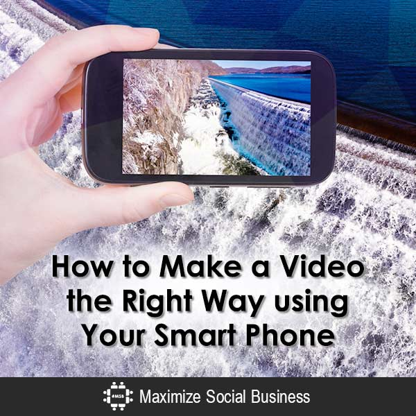 How to Make a Video the Right Way Using Your SmartPhone
