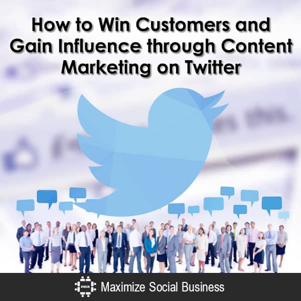 How to Win Customers and Gain Influence through Content Marketing on Twitter Content Marketing Twitter  How-to-Win-Customers-and-Gain-Influence-through-Content-Marketing-on-Twitter-600x600-V1