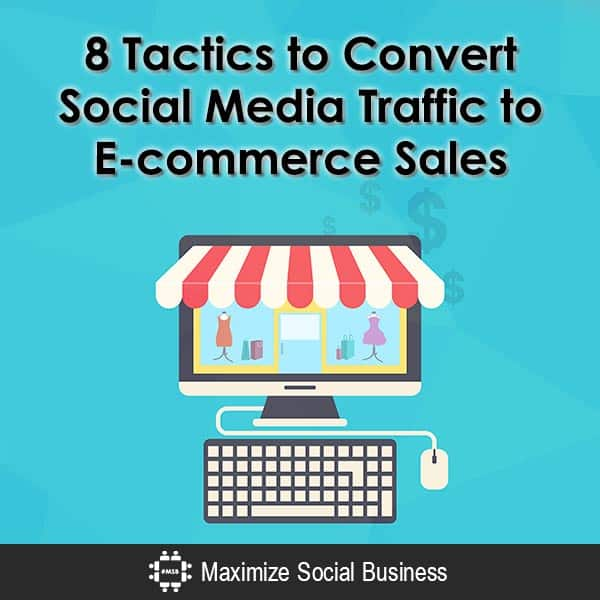 8 Tactics to Convert Social Media Traffic to E-commerce Sales Social Media for Ecommerce  8-Tactics-to-Convert-Social-Media-Traffic-to-E-commerce-Sales-600x600-V3