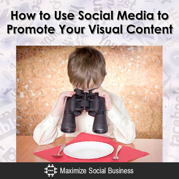 How to Use Social Media to Promote Your Visual Content Visual Social Media Marketing  How-to-Use-Social-Media-to-Promote-Your-Visual-Content-600x600-V2