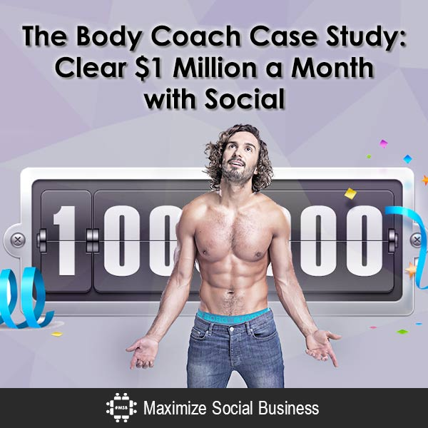 The Body Coach Case Study: Clear $1 Million a Month with Social