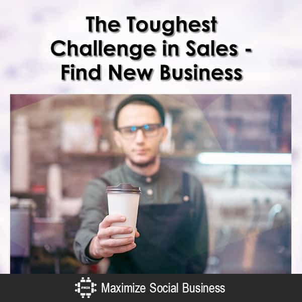 The Toughest Challenge in Sales - Find New Business