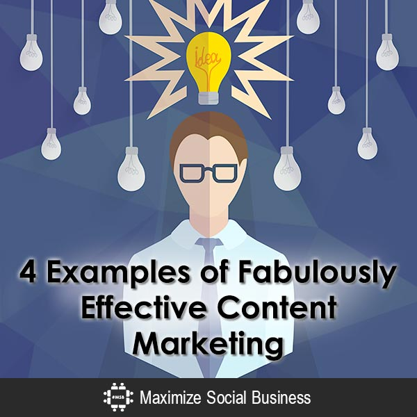 4 Examples of Fabulously Effective Content Marketing