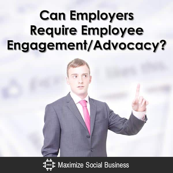 Can Employers Require Employee Engagement/Advocacy? Social Media and Employment Law  Can-Employers-Require-Employee-EngagementAdvocacy-600x600-V3