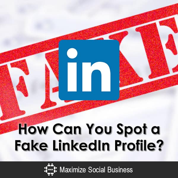 Fake Linkedin Profiles How Do You Spot These Fake People