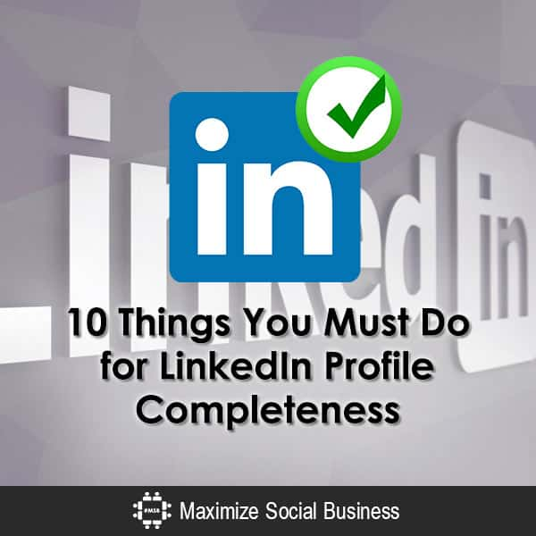 10 Things You Must Do for LinkedIn Profile Completeness