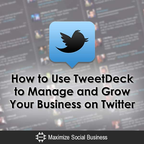How to Use TweetDeck to Manage and Grow Your Business on Twitter Twitter  How-to-Use-TweetDeck-to-Manage-and-Grow-Your-Business-on-Twitter-600x600-V1