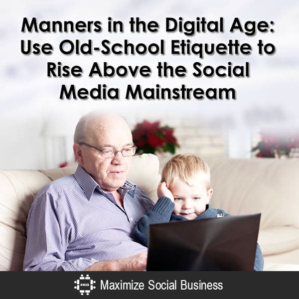 Manners in the Digital Age : Use Old-School Etiquette to Rise Above the Social Media Mainstream