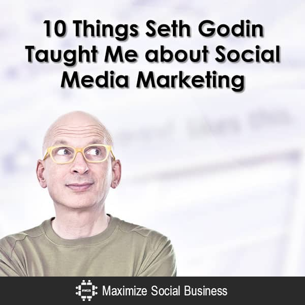 10 Things Seth Godin Taught Me about Social Media Marketing Social Media Marketing  10-Things-Seth-Godin-Taught-Me-about-Social-Media-Marketing-600x600-V2