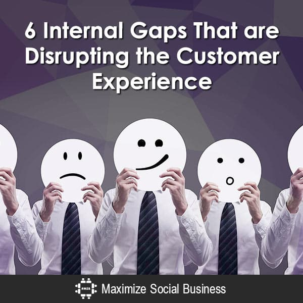 6 Internal Gaps that Disrupt the Customer Experience Customer Experience Marketing  6-Internal-Gaps-That-are-Disrupting-the-Customer-Experience-600x600-V3