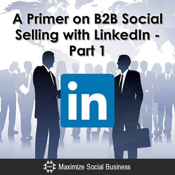 A Primer on B2B Social Selling with LinkedIn - Part 1