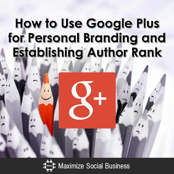 How to Use Google Plus for Personal Branding and Establishing Author Rank Personal Branding Google Plus  How-to-Use-Google-Plus-for-Personal-Branding-and-Establishing-Author-Rank-600x600-V1