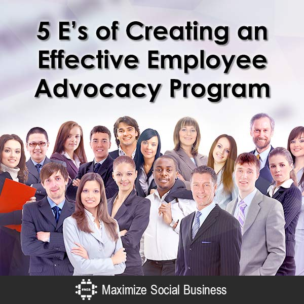 5 E's of Creating an Effective Employee Advocacy Program Advocacy Marketing  5-Es-of-Creating-an-Effective-Employee-Advocacy-Program-600x600-V1