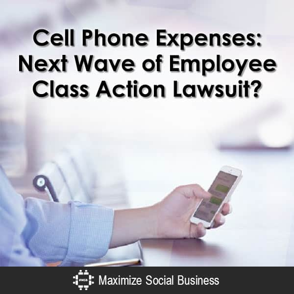 Cell Phone Expenses:  Next Wave of Employee Class Action Lawsuit? Social Media and Employment Law  Cell-Phone-Expenses-Next-Wave-of-Employee-Class-Action-Lawsuit-600x600-V1